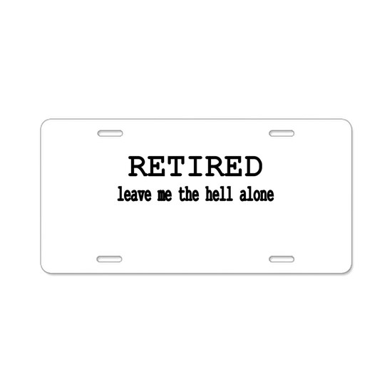 Retired, leave me the hell alone Aluminum License by