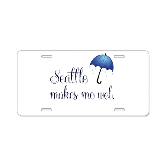 Seatte Makes Me Wet Aluminum License Plate by
