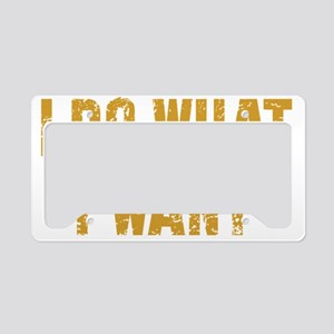 I Do What I Want License Plate Holder