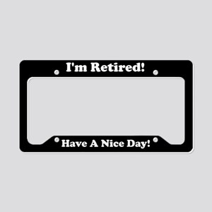 I'm Retired Have A Nice Day License Plate Holder