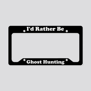 I'd Rather Be Ghost Hunting License Plate Holder