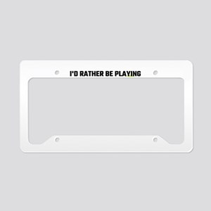 I'd Rather Be Playing Tennis License Plate Holder