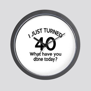 I Just Turned 40 What Have You Done Tod Wall Clock