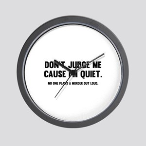 Don't Judge Me Cause I'm Quiet Wall Clock