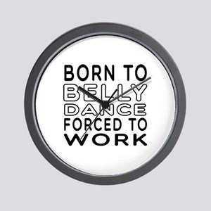 Born To Belly Dance Wall Clock