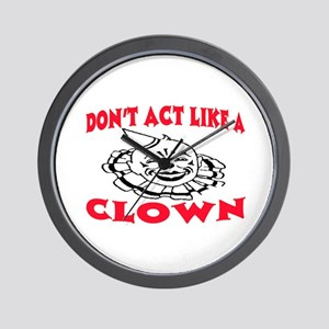 DON'T ACT LIKE A CLOWN Wall Clock