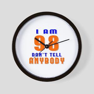 I am 98 Don't Tell Anybody Wall Clock