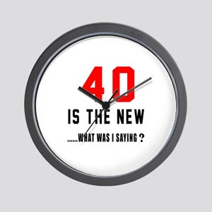 40 Is The New What Was I Saying ? Wall Clock