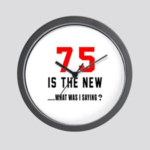 75 Is The New What Was I Saying ? Wall Clock