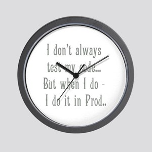 I Don't Always Test my Code Wall Clock