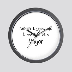 When I grow up I want to be a Mayor Wall Clock