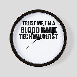 Trust Me, I'm A Blood Bank Technologist Wall Clock
