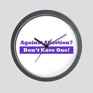 Against Abortion? Don't Have One!  Wall Clock