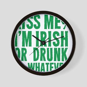 Kiss Me Im Irish Or Drunk Or Whatever Wall Clock