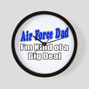"""""""Air Force Dad...Big Deal"""" Wall Clock"""