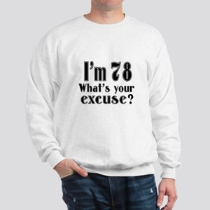 I'm 78 What is your excuse? Sweatshirt