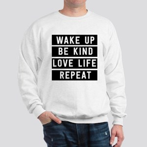 Wake Up Be Kind Love Life Repeat Sweatshirt