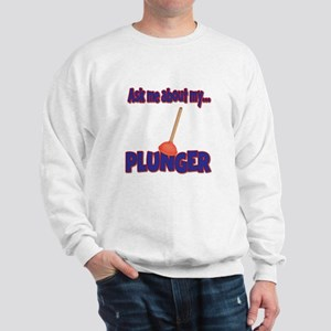 Funny Ask Me About My Plunger Plumber Design Sweat