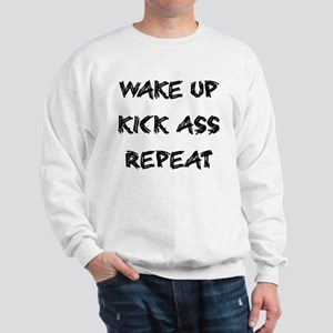 Wake up kick ass repeat Sweatshirt