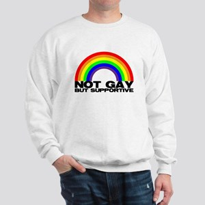 Not Gay But Supportive Sweatshirt