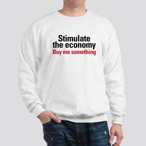 Stimulate The Economy Sweatshirt