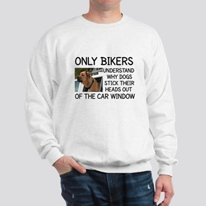 ONLY BIKERS UNDERSTAND WHY DOGS STICK T Sweatshirt