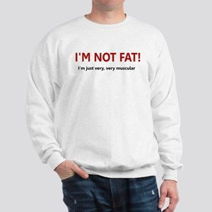 I'M NOT FAT JUST VERY VERY MU Sweatshirt