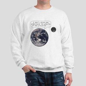 Gravity of the situation Sweatshirt