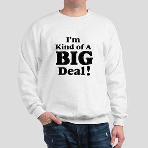 I'm Kind Of A Big Deal 2 Sweatshirt
