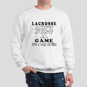 Lacrosse ain't just a game Sweatshirt