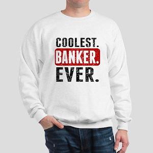 Coolest. Banker. Ever. Sweatshirt
