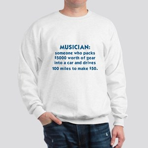 MUSICIAN: SOMEONE WHO PACKS $5000 WORTH Sweatshirt