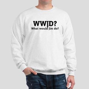 What would Jim do? Sweatshirt