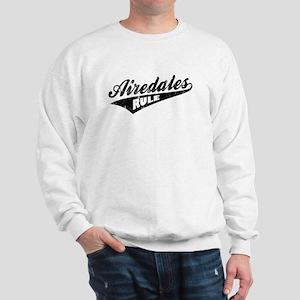 Airedales Rule Sweatshirt