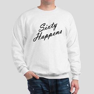 sixty happens - 60th birthday Sweatshirt