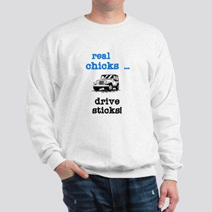 Real Chicks Drive Sticks! Sweatshirt