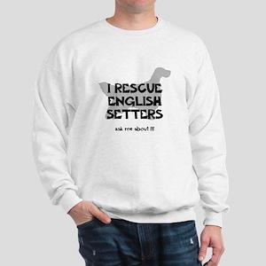 I RESCUE English Setters Sweatshirt