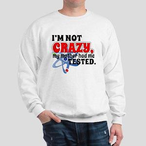 TBBT I'm Not Crazy Sweatshirt