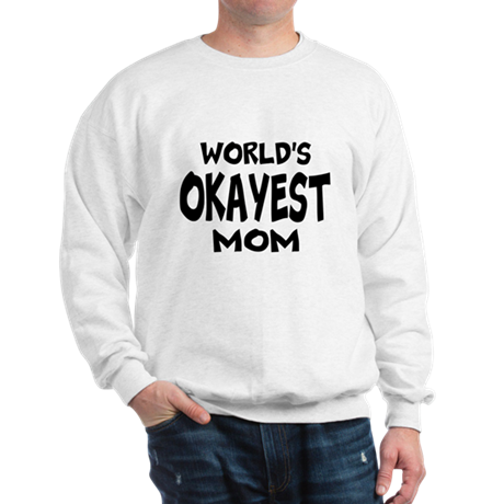 Worlds Okayest Mom | Sweatshirt For Mothers Day Sw