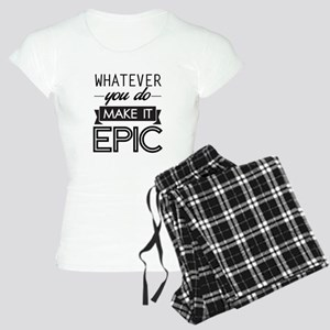 Whatever You Do Make It Epic Pajamas