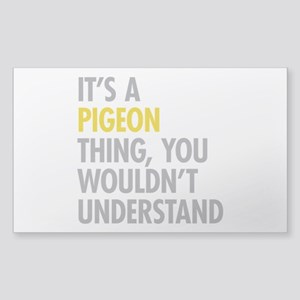 Its A Pigeon Thing Sticker (Rectangle)