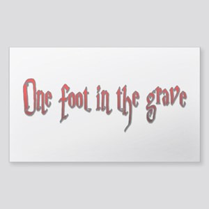 One foot in the grave Sticker (Rectangle)