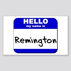 hello my name is remington Rectangle Sticker