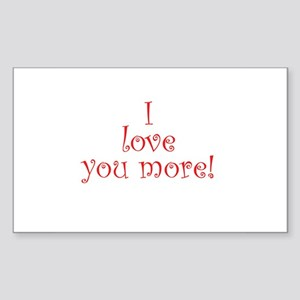 I love you more! Rectangle Sticker