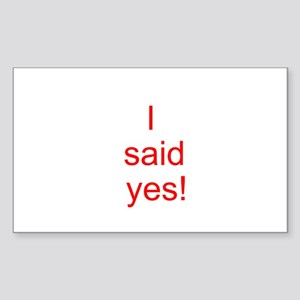I said yes! Sticker (Rectangle)