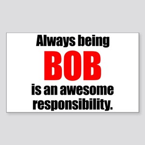 Always being Bob is an awesome responsibil Sticker