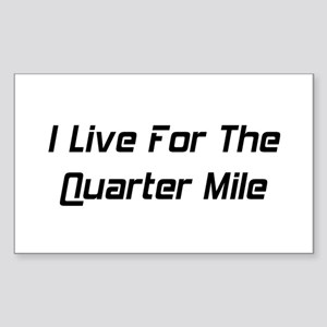 I Live For The Quarter Mile Sticker (Rectangle)