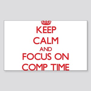 Keep Calm and focus on Comp Time Sticker