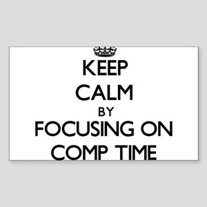 Keep Calm by focusing on Comp Time Sticker