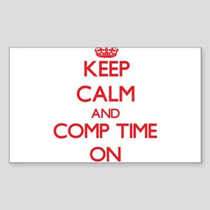 Keep Calm and Comp Time ON Sticker